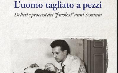 """L'uomo tagliato a pezzi, ovvero """"Storia e memoria in Corte d'Assise"""": la recensione di Mario Talli per il-galileo.eu"""