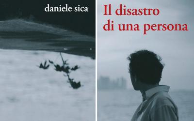 """Una storia finita e un libro per dimenticare: """"Il disastro di una persona"""" di Daniele Sica"""