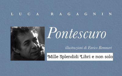 Pontescuro di Luca Ragagnin –Recensione di Loredana Cilento su Mille Splendidi Libri e non solo