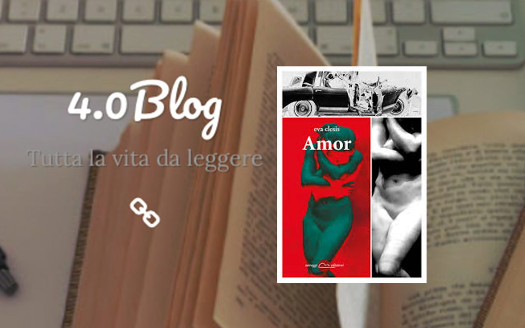 Amor di Eva Clesis – Recensione di Sara Minervini su 4.0 Blog
