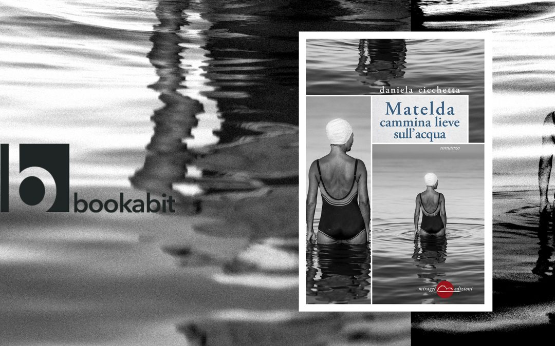 """MATELDA CAMMINA LIEVE SULL'ACQUA. """"Un romanzo che scava dentro ricavandosi un posto privilegiato"""" di Lorenzo Adduci su Bookabit"""