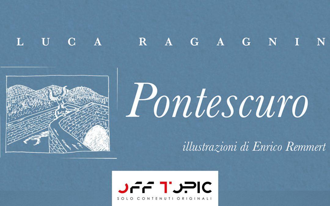 """Pontescuro. """"Di questo romanzo di Luca Ragagnin ho amato tutto…"""" – recensione di Enrica Bardetti su Off Topic Magazine"""