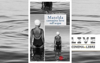 """""""Matelda cammina lieve sull'acqua"""" finalista Un libro per il cinema19 – Le interviste di LiveCinema&Libri – Daniela Cicchetta"""