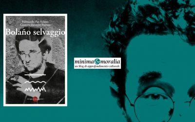 BOLAÑO SELVAGGIO – recensione su Minima&Moralia