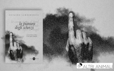 """LA PIANURA DEGLI SCHERZI. """"Riscoprire un maestro tra sesso e violenza"""" – recensione di Andrea Sirna su Altri animali"""