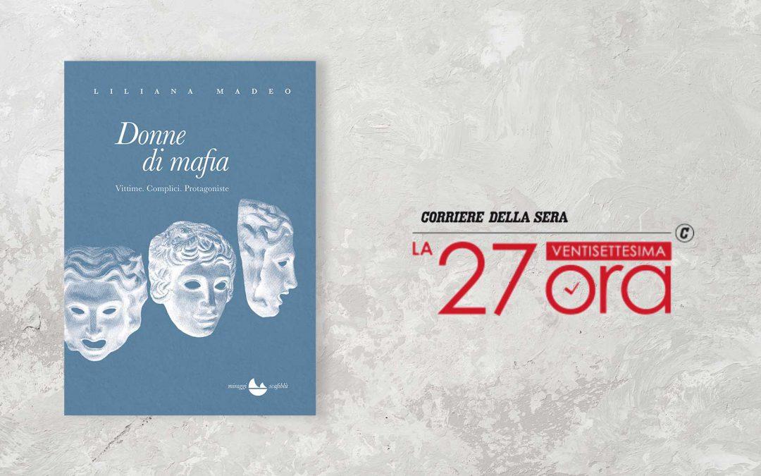 DONNE DI MAFIA – recensione di Silvia Morosi su La 27Ora – Corriere della Sera