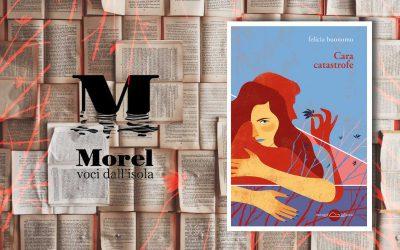 CARA CATASTROFE – intervista a Felicia Buonomo di Ivana Margarese su Morel Voci dall'isola