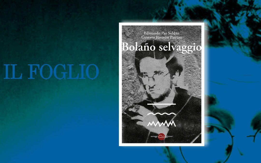 BOLAÑO SELVAGGIO – recensione di Marco Archetti su Il Foglio