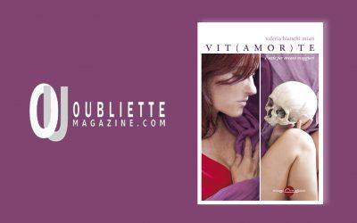 VIT(AMOR)TE – intervista a Valeria Bianchi Mian su Oubliette Magazine a cura di Emma Fenu