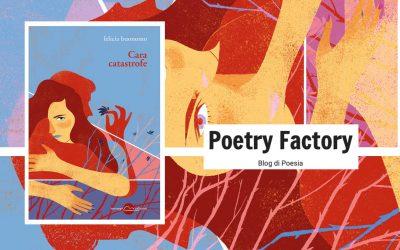 Cara catastrofe – letture poetiche su Poetry Factory
