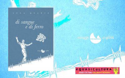 DI SANGUE E DI FERRO – Marco Quarin intervista Luca Quarin su Quasicultura