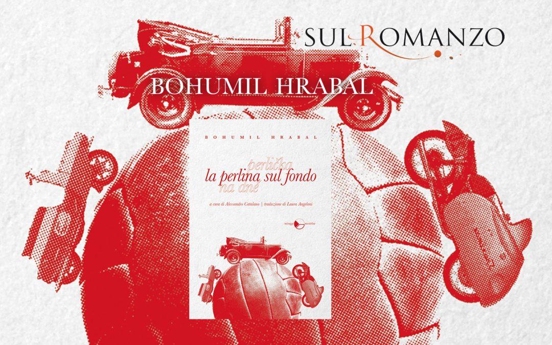 """Il rumore della vita. """"La perlina sul fondo"""" di Bohumil Hrabal – a cura di Francesco Borrasso – Sul Romanzo"""