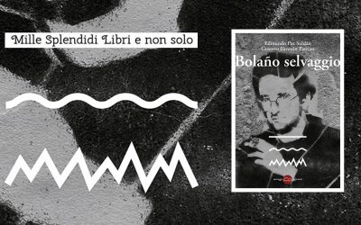 Bolaño Selvaggio – Recensione a cura di Ciborio Volpe su Mille Splendidi Libri