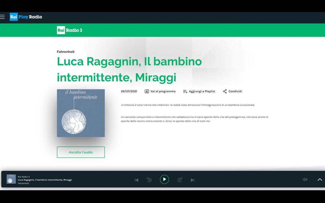 IL BAMBINO INTERMITTENTE di Luca Ragagnin libro del giorno a Fahrenheit Radio Rai 3