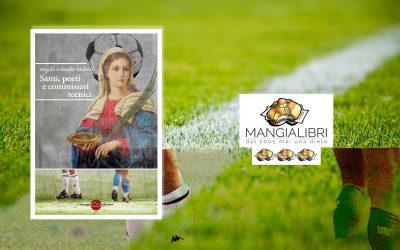 Santi, poeti e commissari tecnici – recensione di Lorenzo Strisciullo su Mangialibri